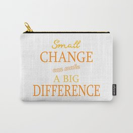 Small Change can make a Big Difference Carry-All Pouch