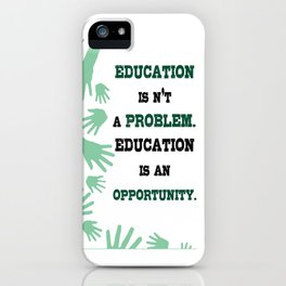 Education is an opportunity Inspirational Typography Quote iPhone Case