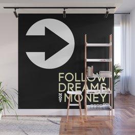 Follow Dreams Not Money Wall Mural