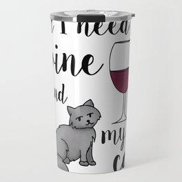 All I need is Wine and My Cat Travel Mug