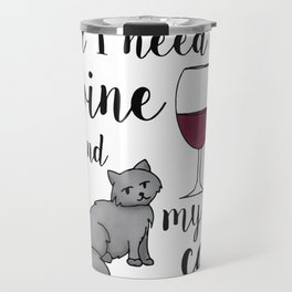 All I need is Wine and My Cat Travel Mug