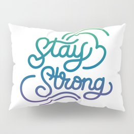 Stay Strong motivational quote lettering in original calligraphic style Pillow Sham