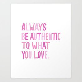 """Always Be Authentic to What You Love"" inspired by Maya Brenner, Maya Brenner Designs Art Print"