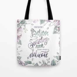 YOU NEEDN'T BELIEVE Tote Bag