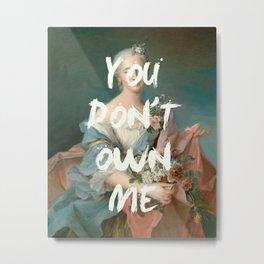 you don't own me Metal Print