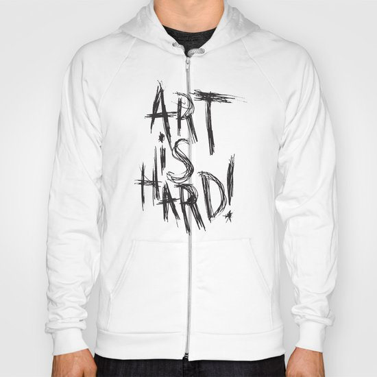 ART IS HARD! Hoody
