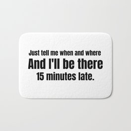 I'LL be there 15 minutes late. Bath Mat