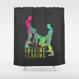 Sharing Is Caring Shower Curtain