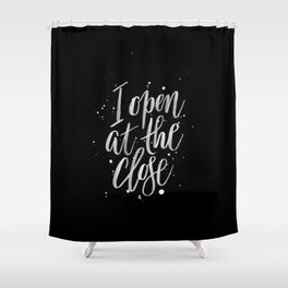 I Open At The Close Shower Curtain