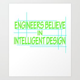 """""""Engineers Believe In Intelligent Design"""" tee design. Makes a perfect gift this holiday! Grab it now Art Print"""