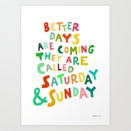 Better Days Are Coming Art Print