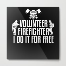 Firefighter I do it for free Metal Print