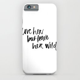 love her but leave her wild iPhone Case