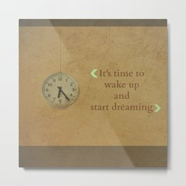 It's time to wake up... Metal Print