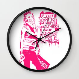 If you want to achieve greatness stop asking ... Wall Clock