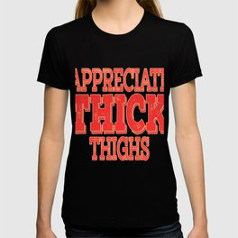 """Appreciate Thick Thighs"" tee design. Makes everything single things valued with this awesome tee!  T-shirt"