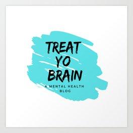 Treat Yo Brain Logo Art Print