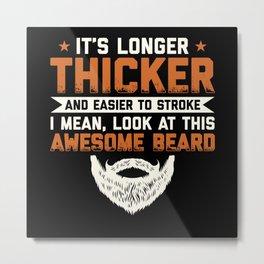 Beard   Longer Thicker And Easier   Bearded Gift Metal Print