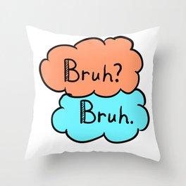 bruh? bruh.  Throw Pillow