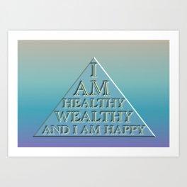 I AM Healthy, Wealthy and I AM Happy Art Print
