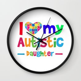 I Love Heart  My Autistic Daughter Wall Clock