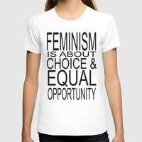 feminism T-shirts featuring Feminism is about... by Two Slash Apparel