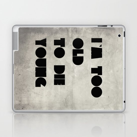 Too old to die young Laptop & iPad Skin