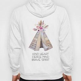Kind Heart. Fierce Mind. Brave Spirit. Teepee Hoody