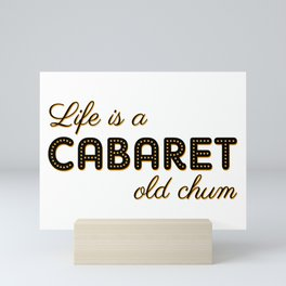 Life Is A Cabaret, Old Chum! Mini Art Print