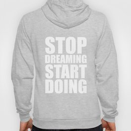 Stop dreaming... Life Inspirational Quote (Party Style) Hoody