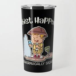 Schist Happens Metamorphically Speaking Illustration Travel Mug
