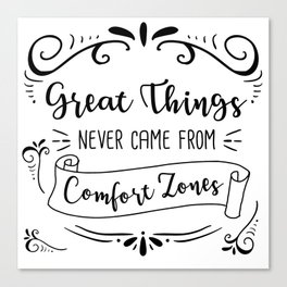 Great Things Never Came from Comfort Zones Canvas Print