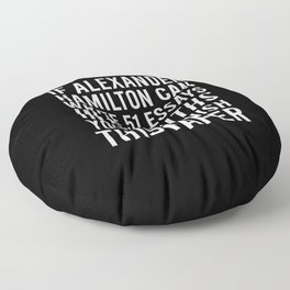 If alexander hamilton can write 51 essays in 6 months you can finish this paper Floor Pillow