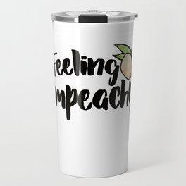 Feeling Impeachy Travel Mug