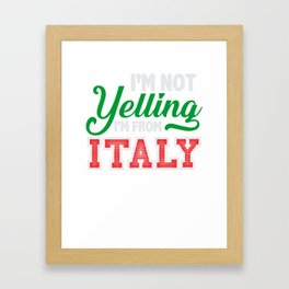 I'm Not Yelling I'm From Italy Framed Art Print