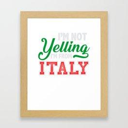 I'm Not Yelling I'm From Italy Framed Art Print
