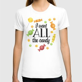 I Want All The Candy T-shirt