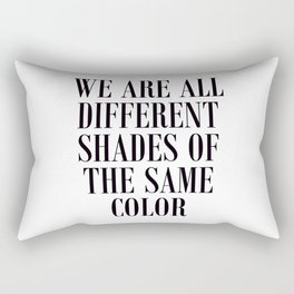 We are all different shades of the same color - Anti Racism Rectangular Pillow