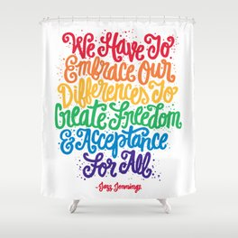 We Have To Embrace Our Differences... Shower Curtain