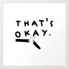 that's okay. Art Print