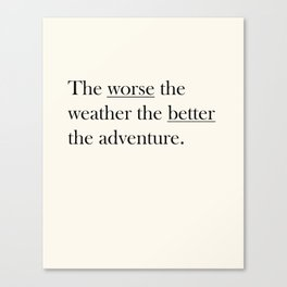 The worse the weather the better the adventure (Quote) Canvas Print
