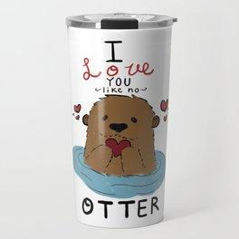 I love you like no Otter Travel Mug