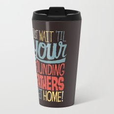 Just wait 'til your founding fathers get home! Travel Mug