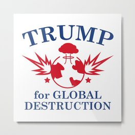 Trump For Global Destruction Metal Print