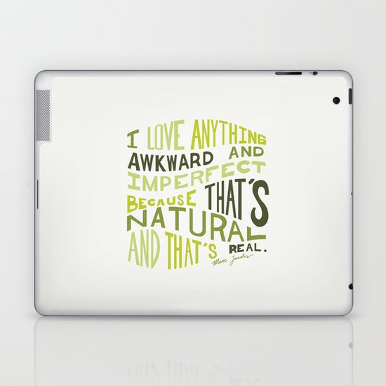 I Love Anything Awkward and Imperfect Because That's Natural and That's Real - Marc Jacobs Laptop & iPad Skin
