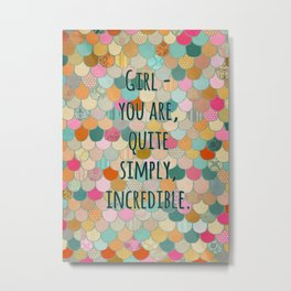 Don't forget, girl - you are, quite simply, incredible. Metal Print