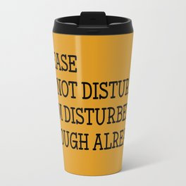 Please do not disturb enough already Travel Mug
