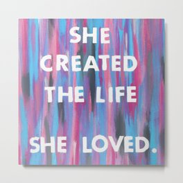 She created the life she loved. Metal Print