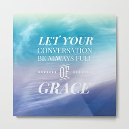 Let Your Conversation Be Full of Grace - Colossians 4:6 Metal Print