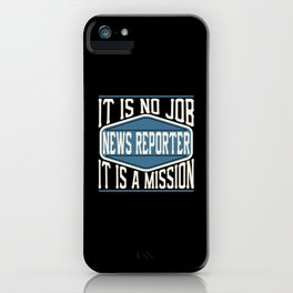 News Reporter  - It Is No Job, It Is A Mission iPhone Case